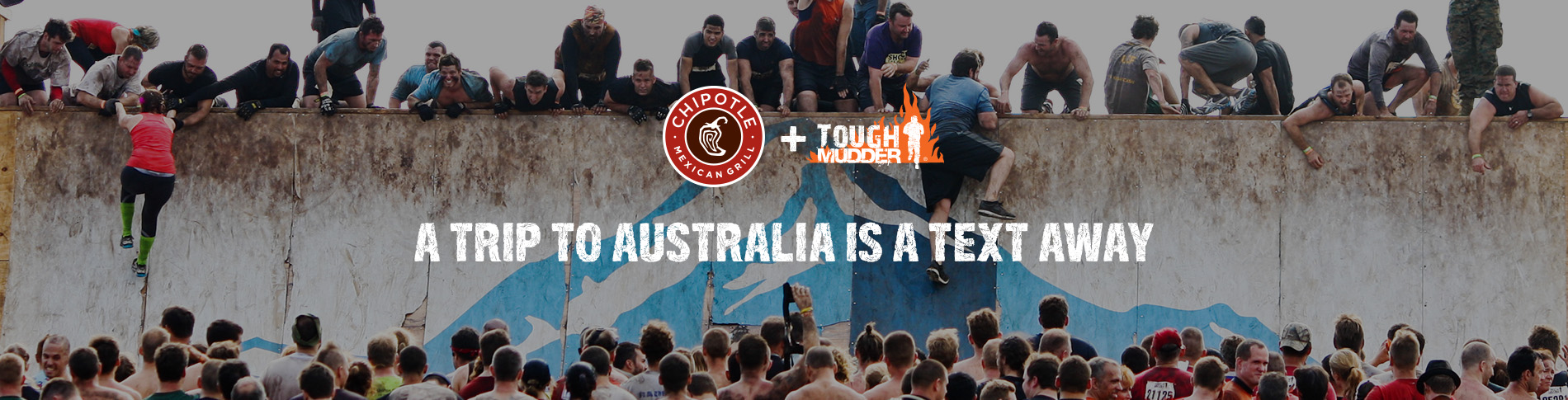 Chipotle subscribers were given a chance to win a trip to the Tough Mudder competition in Australia. All they had to do was to send a text message.
